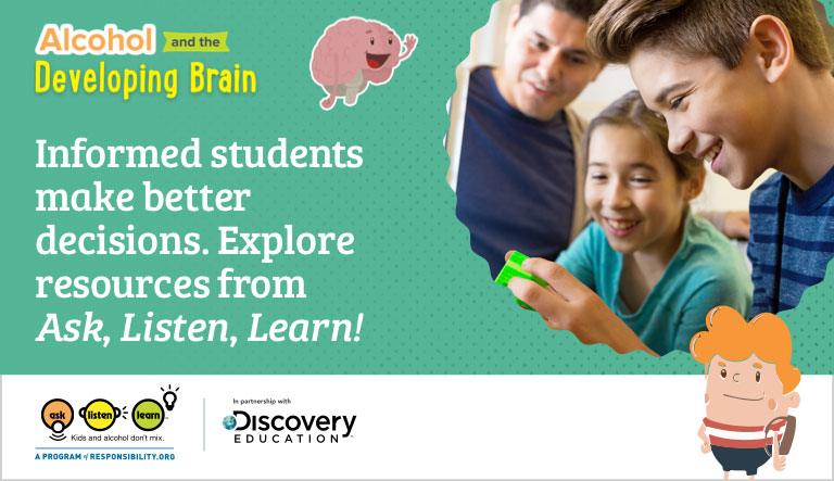 Responsibility.org's Ask, Listen, Learn Program and Discovery Education Uncover the Science Behind How Alcohol Affects Developing Brains, Bodies, and Behavior During Alcohol Responsibility Month