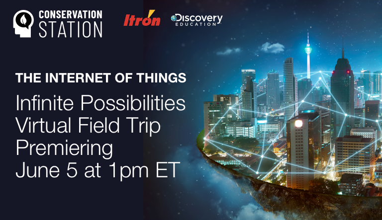 Itron and Discovery Education Present the 'Internet of Things' Virtual Field Trip Amplifying the Connections Between Innovation and Conservation